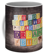 You Are Never Too Old To Dream Big Coffee Mug