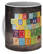 You Are Never Too Young To Dream Big Coffee Mug