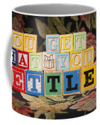 You Get What You Settle For Coffee Mug