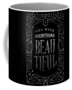 You Make Everything Beautiful Coffee Mug
