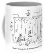You Will Run Away From The Circus And Join Coffee Mug