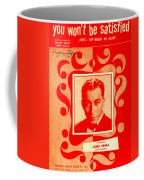 You Wont Be Satisfied Coffee Mug