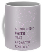 All You Need Is A Little Pixie Dust Coffee Mug