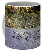 American Graffiti Why Are We Still At War Coffee Mug
