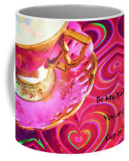 Be My Valentine You Are My Cup Of Tea Coffee Mug