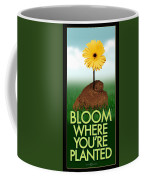 Bloom Where You Are Planted Poster Coffee Mug