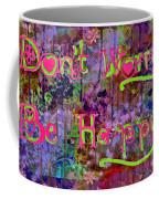 Dont Worry Be Happy II Coffee Mug