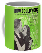 How Could You Coffee Mug