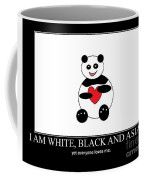 I Am White Black Asian. I Am Loving Panda Coffee Mug