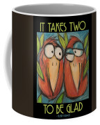 It Takes Two To Be Glad Poster Coffee Mug
