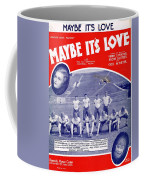Maybe It's Love Coffee Mug