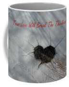 True Love Will Break The Thickest Ice Coffee Mug