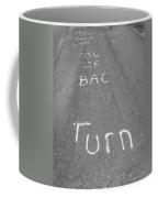 Turn Back Now Coffee Mug
