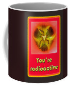 You're Radioactive - Birthday Love Valentine Card Coffee Mug