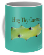 Hug Thy Cactus  Coffee Mug