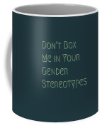 Don't Box Me In Your Gender Sterotypes Coffee Mug
