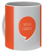 Hello Cheeky Coffee Mug