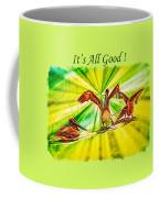 It's All Good 2 Coffee Mug