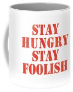 Stay Hungry Stay Foolish Coffee Mug