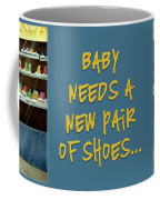 baby needs a new pair of shoes...MUG Coffee Mug by Will Bullas