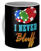 I Never Bluff Poker Player Gambling Gift Coffee Mug