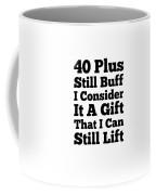 40 Plus And Still Buff Coffee Mug