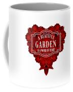 A Beautiful Garden Is A Work Of Heart Tee Coffee Mug