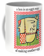 A Hen Is An Eggs Way Coffee Mug