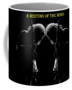 A Meeting Of The Mind Coffee Mug