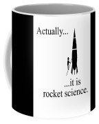 Actually... It Is Rocket Science. Coffee Mug