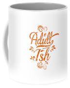 Adult Ish 2 Coffee Mug