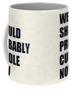 We Should Probably Cuddle Now Coffee Mug
