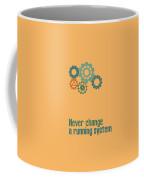 Never Change A Running System Coffee Mug