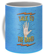Talk To The Hand Funny Nerd And Geek Humor Statement Coffee Mug