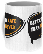 Better Late Than Never Inspirational Famous Quote Design Coffee Mug
