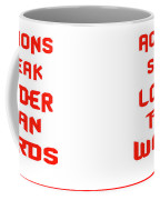 Actions Speak Louder Than Words Inspirational Quote Coffee Mug