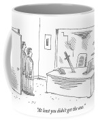 At Least You Didn't Get The Axe Coffee Mug