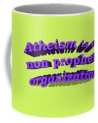 Atheism Is A Non Prophet Organization Coffee Mug