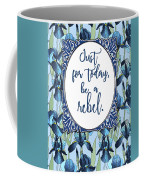 Be A Rebel Just For Today Coffee Mug