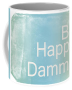 Be Happy Dammit Coffee Mug