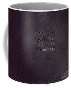 Be Positive Or Be Quiet Coffee Mug