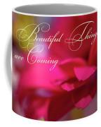 Beautiful Things Are Coming Coffee Mug