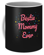 Bestie Mommy Ever Mothers Day Gift Coffee Mug