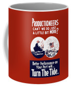 Better Performance On Your Part Will Turn The Tide - Ww2 Coffee Mug