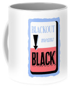Blackout Means Black Coffee Mug