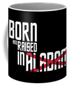 Born And Raised In Alabama Birthday Gift Nice Design Coffee Mug