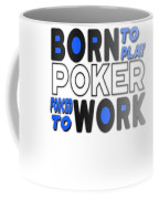 Born To Play Poker Forced To Go To Work Poker Player Gambling Coffee Mug