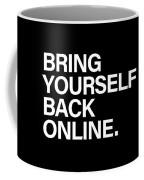 Bring Yourself Back Online Coffee Mug
