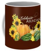 Celebrate Abundance - Harvest Fall Pumpkins Squash N Sunflowers Coffee Mug