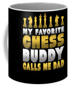 Chess Player My Favorite Chess Buddy Calls Me Dad Fathers Day Gift Coffee Mug